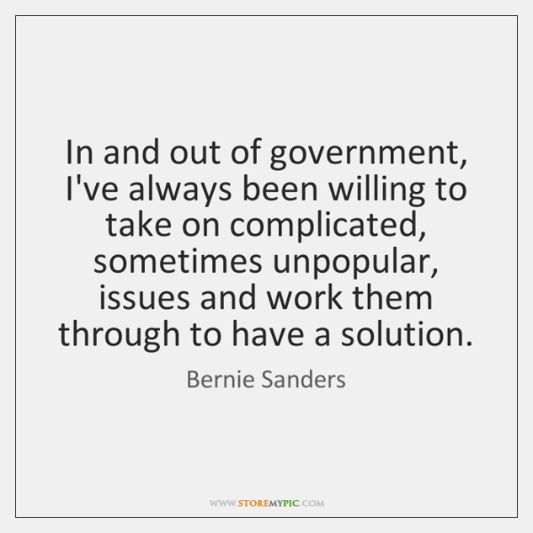 In and out of government, I've always been willing to take on ...