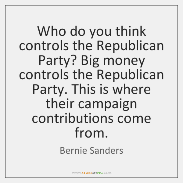Who do you think controls the Republican Party? Big money controls the ...