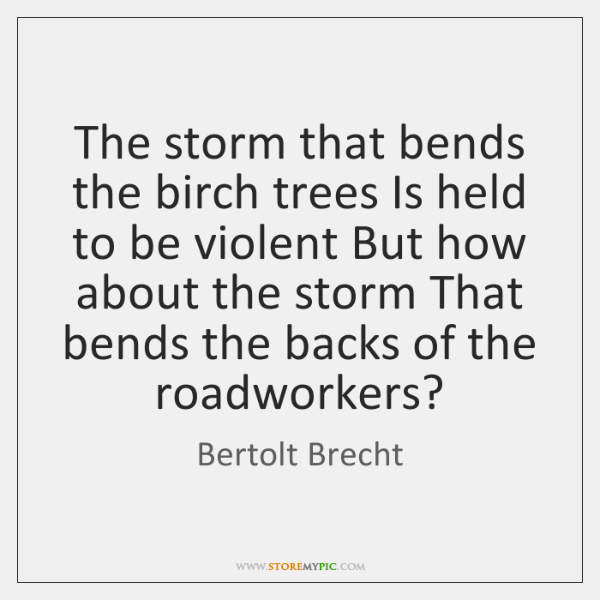 The storm that bends the birch trees Is held to be violent ...