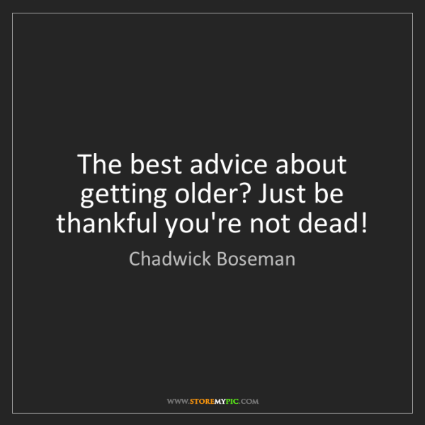 Chadwick Boseman: The best advice about getting older? Just be thankful...