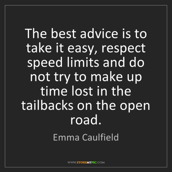 Emma Caulfield: The best advice is to take it easy, respect speed limits...