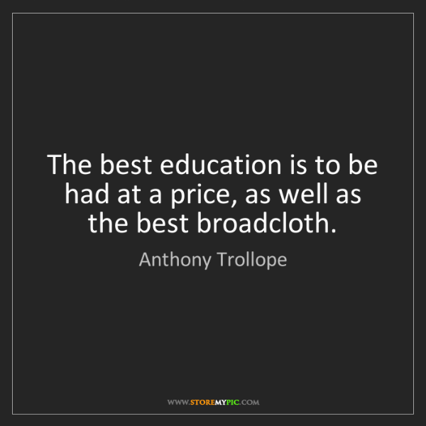 Anthony Trollope: The best education is to be had at a price, as well as...