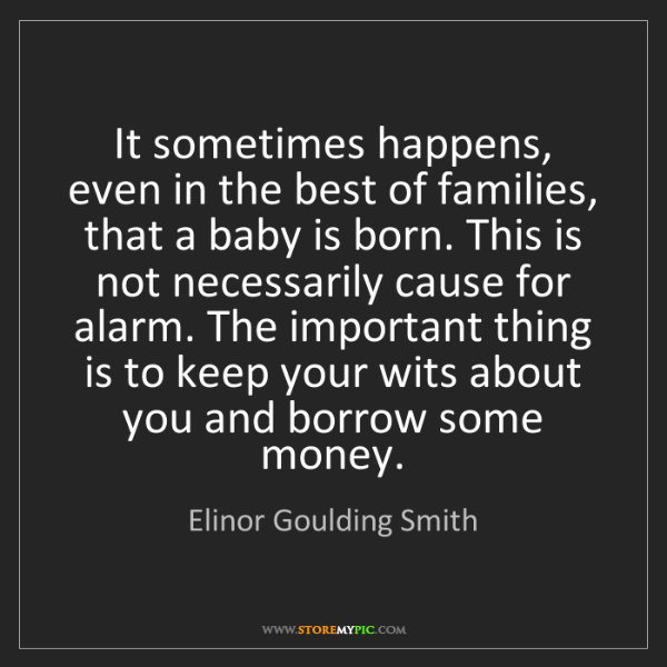 Elinor Goulding Smith: It sometimes happens, even in the best of families, that...