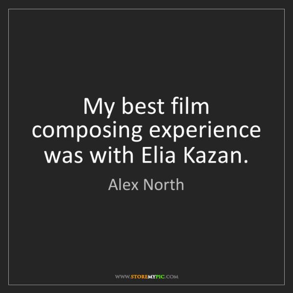 Alex North: My best film composing experience was with Elia Kazan.