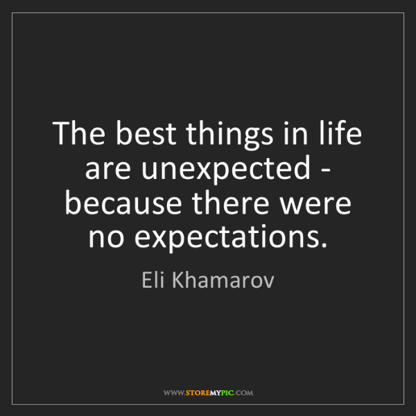 Eli Khamarov: The best things in life are unexpected - because there...