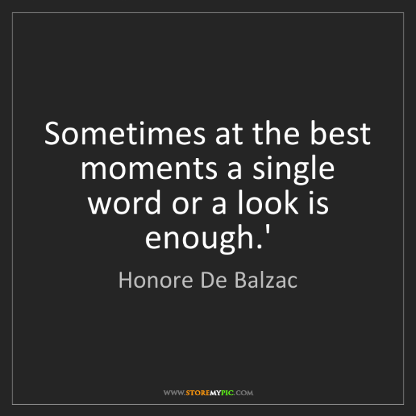 Honore De Balzac: Sometimes at the best moments a single word or a look...