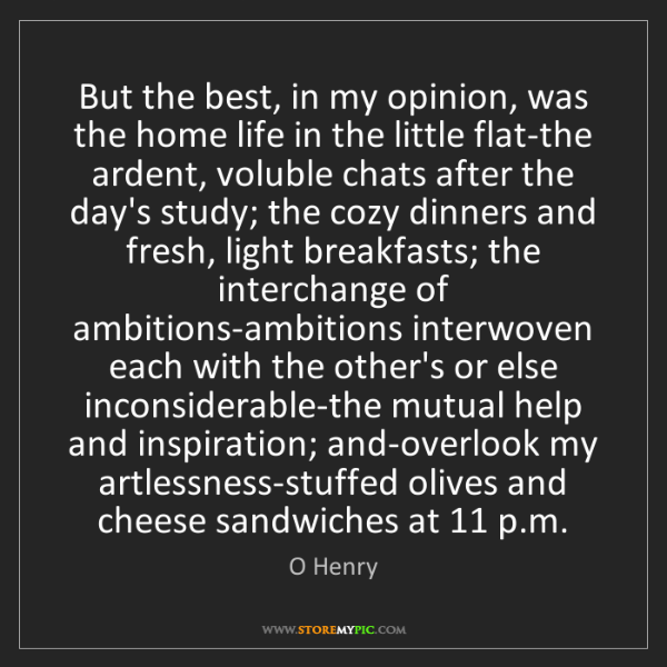 O Henry: But the best, in my opinion, was the home life in the...