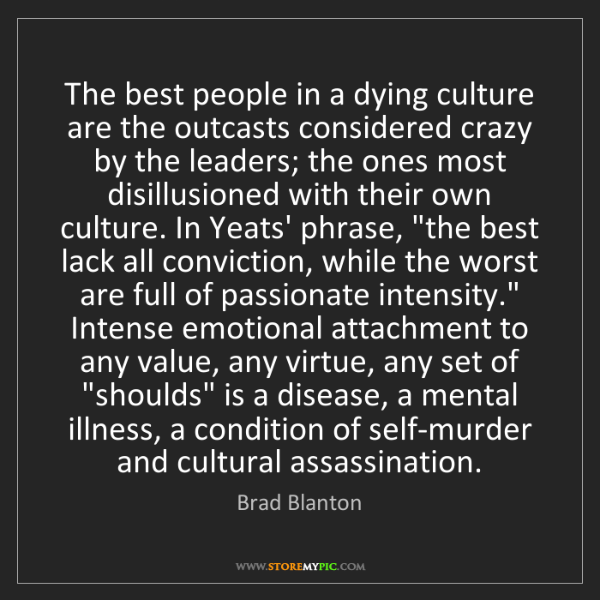 Brad Blanton: The best people in a dying culture are the outcasts considered...