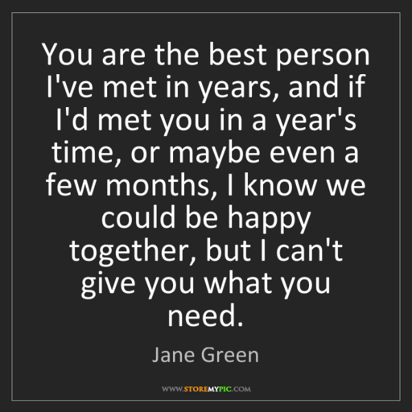 Jane Green: You are the best person I've met in years, and if I'd...