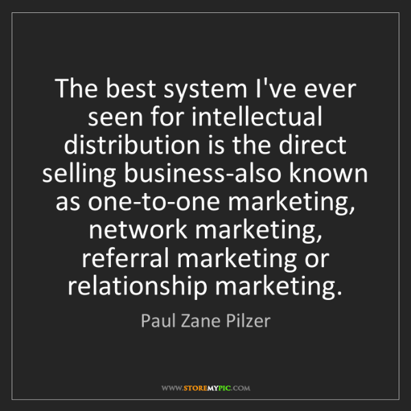 Paul Zane Pilzer: The best system I've ever seen for intellectual distribution...