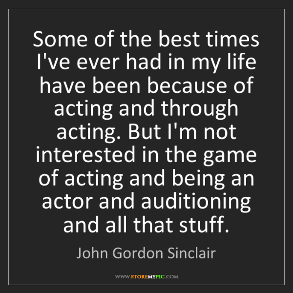 John Gordon Sinclair: Some of the best times I've ever had in my life have...