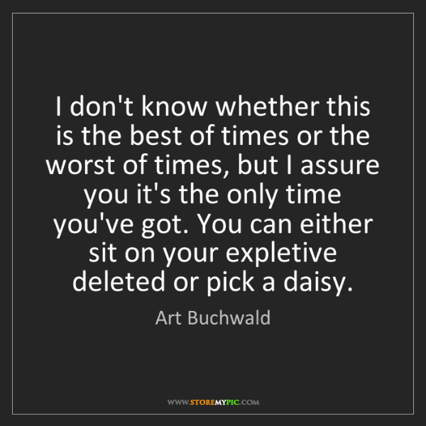 Art Buchwald: I don't know whether this is the best of times or the...