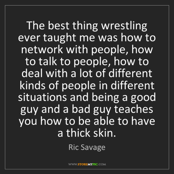 Ric Savage: The best thing wrestling ever taught me was how to network...