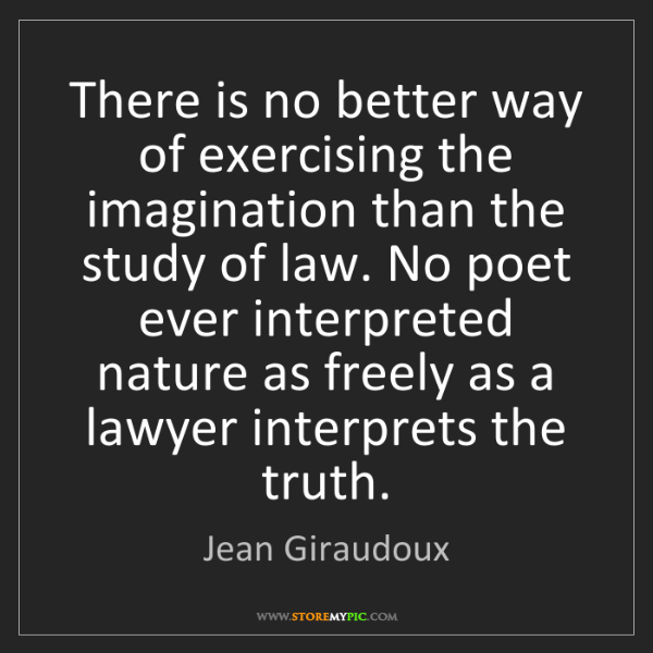 Jean Giraudoux: There is no better way of exercising the imagination...