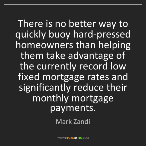 Mark Zandi: There is no better way to quickly buoy hard-pressed homeowners...
