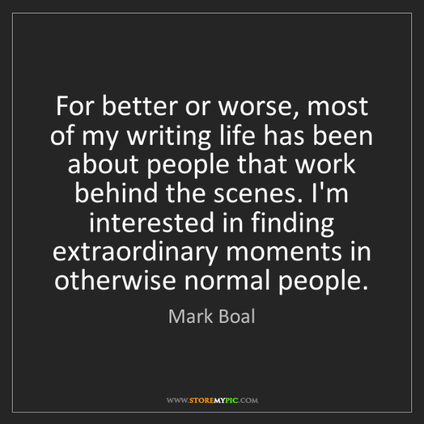 Mark Boal: For better or worse, most of my writing life has been...