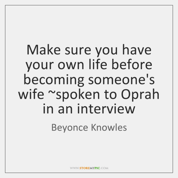 Make sure you have your own life before becoming someone's wife ~spoken ...