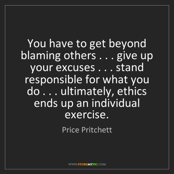 Price Pritchett: You have to get beyond blaming others . . . give up your...