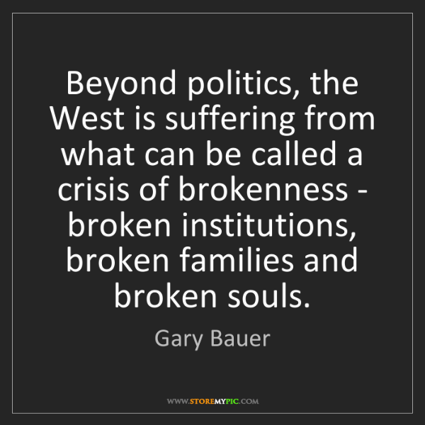 Gary Bauer: Beyond politics, the West is suffering from what can...