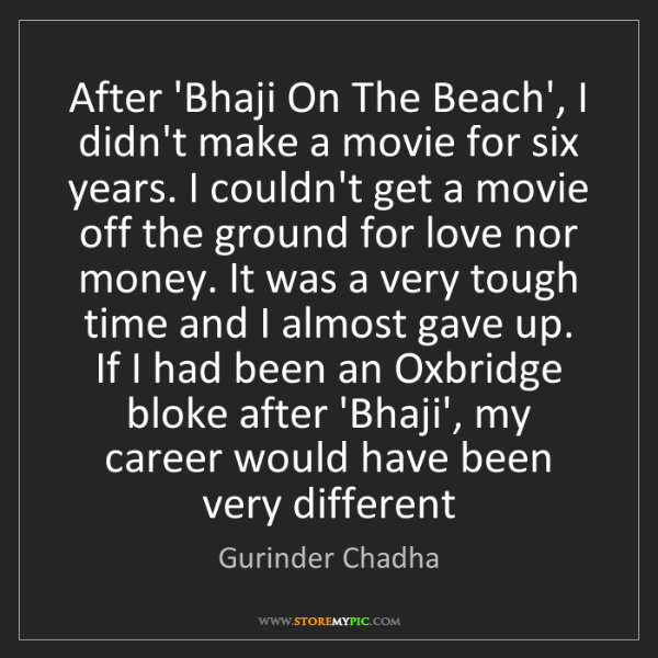 Gurinder Chadha: After 'Bhaji On The Beach', I didn't make a movie for...