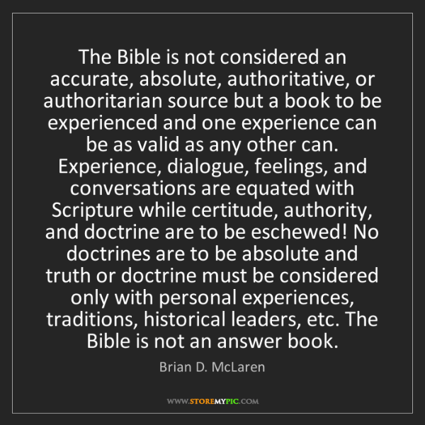 Brian D. McLaren: The Bible is not considered an accurate, absolute, authoritative,...