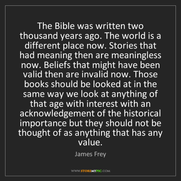 James Frey: The Bible was written two thousand years ago. The world...