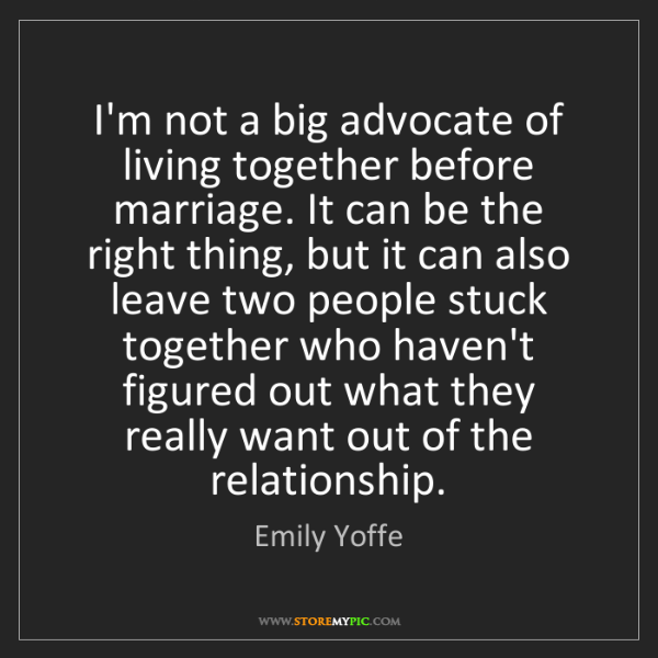 Emily Yoffe: I'm not a big advocate of living together before marriage....