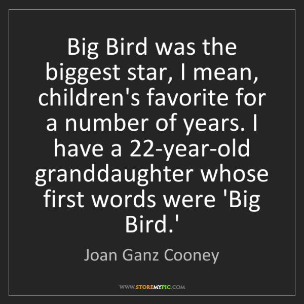 Joan Ganz Cooney: Big Bird was the biggest star, I mean, children's favorite...