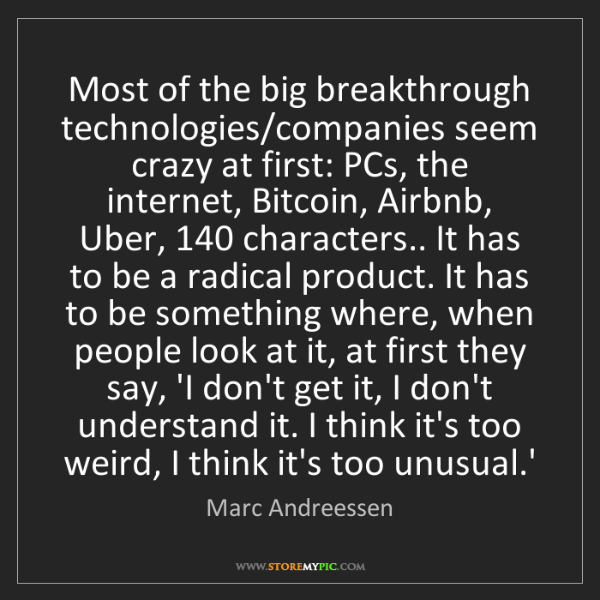 Marc Andreessen: Most of the big breakthrough technologies/companies seem...