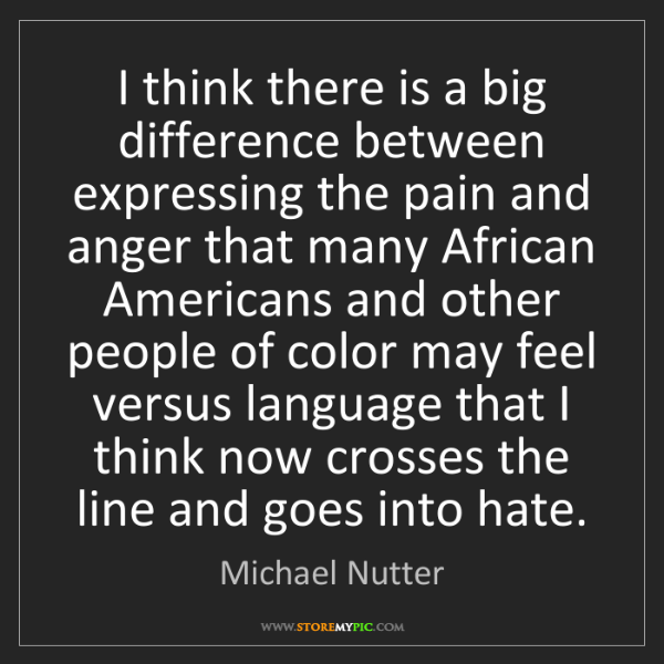 Michael Nutter: I think there is a big difference between expressing...