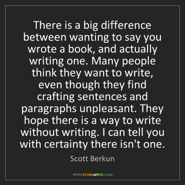 Scott Berkun: There is a big difference between wanting to say you...