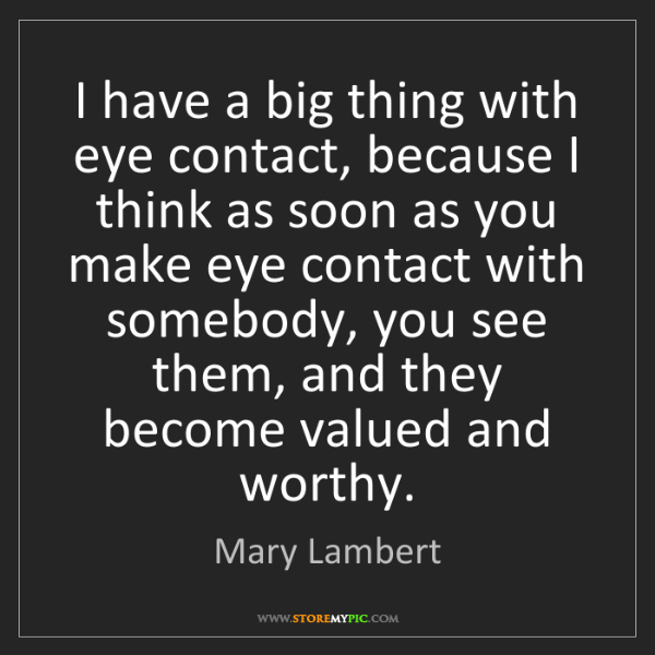 Mary Lambert: I have a big thing with eye contact, because I think...