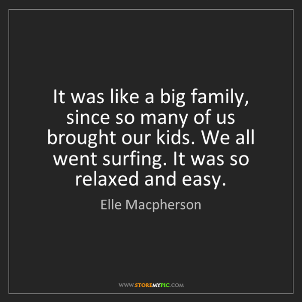 Elle Macpherson: It was like a big family, since so many of us brought...