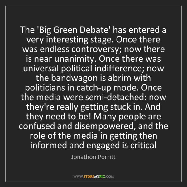 Jonathon Porritt: The 'Big Green Debate' has entered a very interesting...