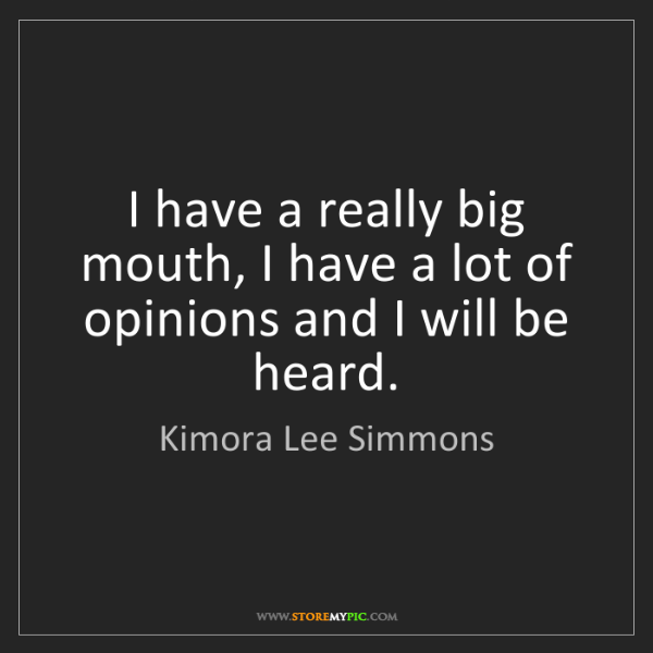 Kimora Lee Simmons: I have a really big mouth, I have a lot of opinions and...