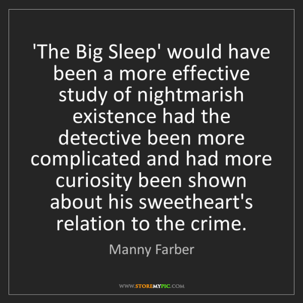 Manny Farber: 'The Big Sleep' would have been a more effective study...