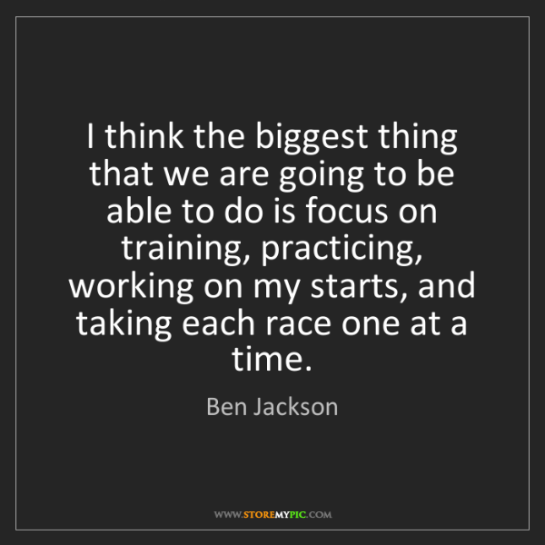 Ben Jackson: I think the biggest thing that we are going to be able...