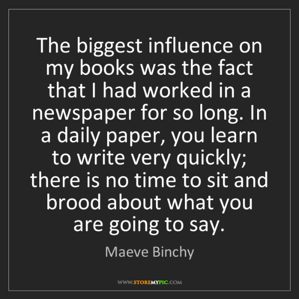 Maeve Binchy: The biggest influence on my books was the fact that I...