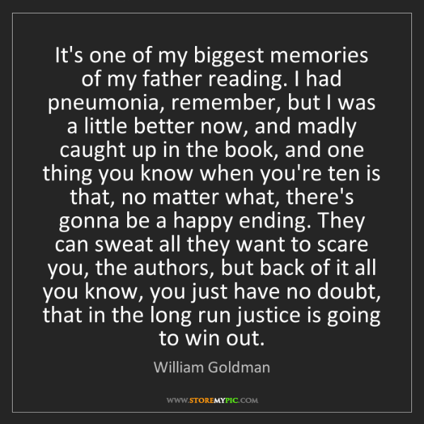 William Goldman: It's one of my biggest memories of my father reading....