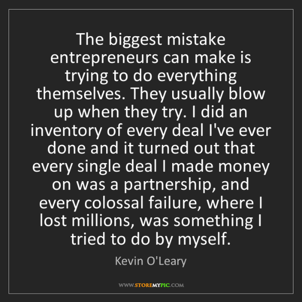 Kevin O'Leary: The biggest mistake entrepreneurs can make is trying...