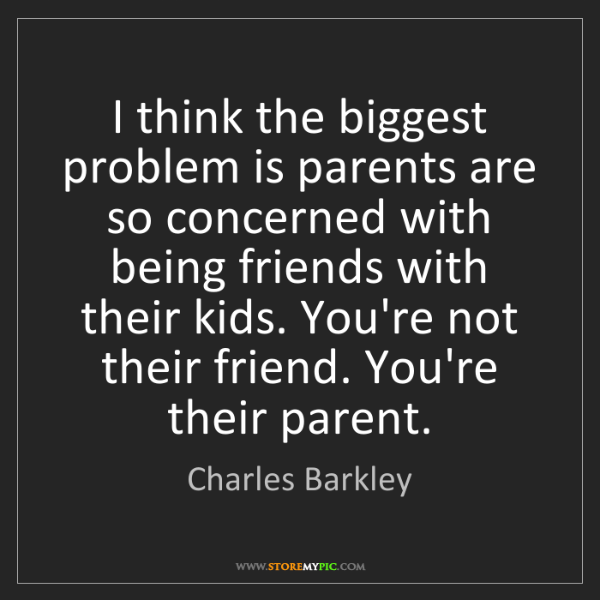Charles Barkley: I think the biggest problem is parents are so concerned...