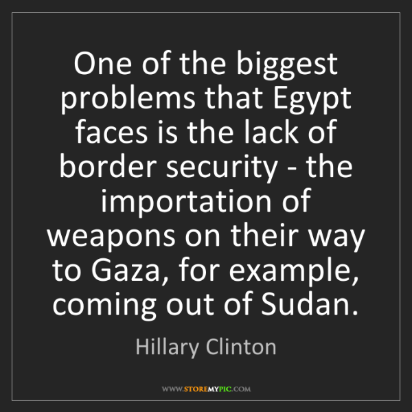 Hillary Clinton: One of the biggest problems that Egypt faces is the lack...
