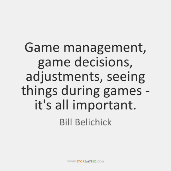 Game management, game decisions, adjustments, seeing things during games - it's all ...