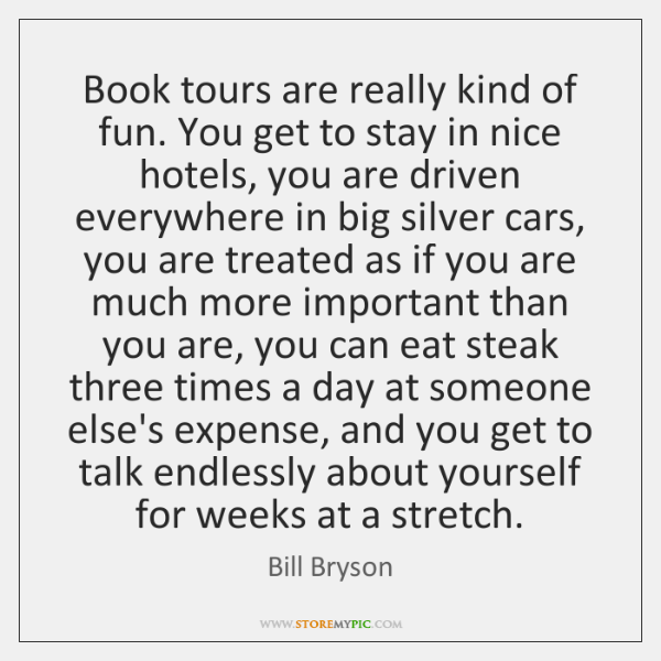 Book tours are really kind of fun. You get to stay in ...