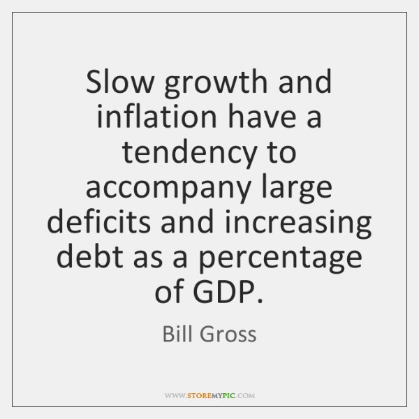 Slow growth and inflation have a tendency to accompany large deficits and ...