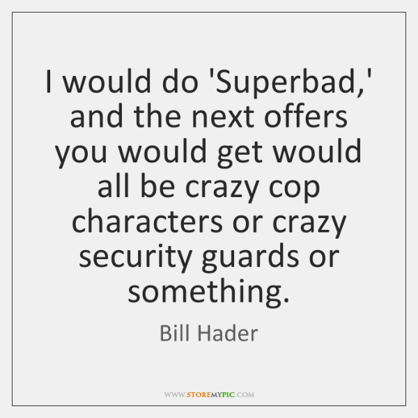 I would do 'Superbad,' and the next offers you would get ...