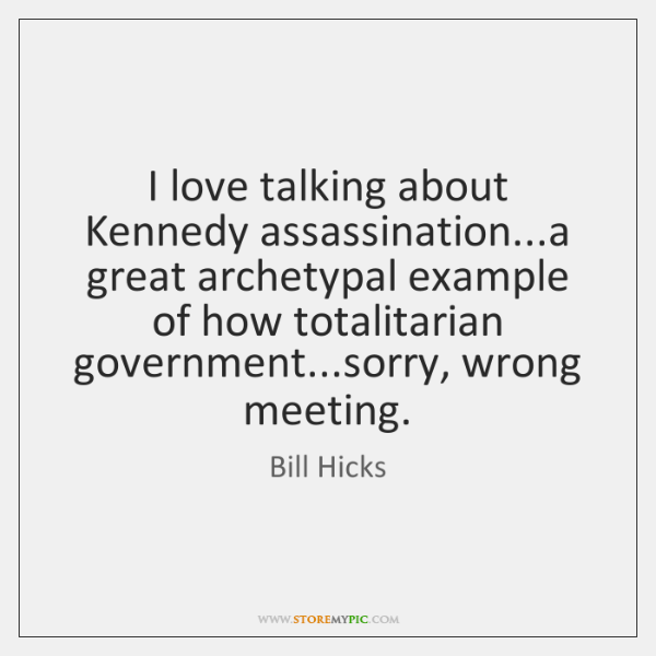 I love talking about Kennedy assassination...a great archetypal example of how ...