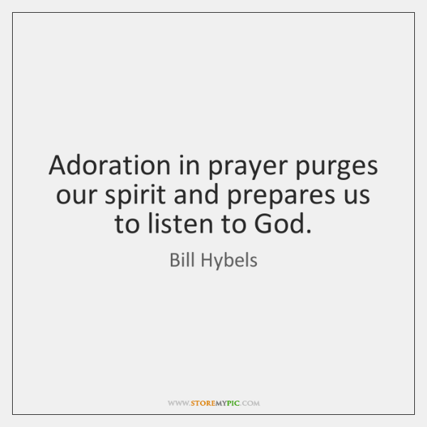 Adoration in prayer purges our spirit and prepares us to listen to ...