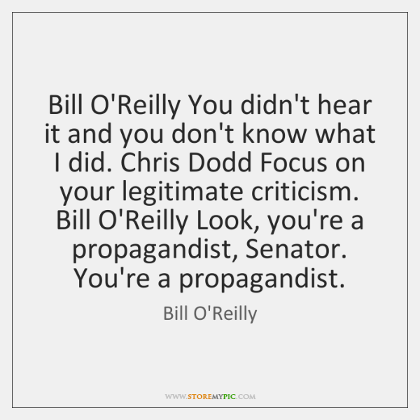 Bill O'Reilly You didn't hear it and you don't know what I ...