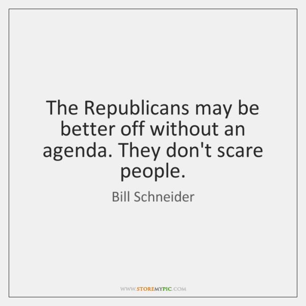 The Republicans may be better off without an agenda. They don't scare ...